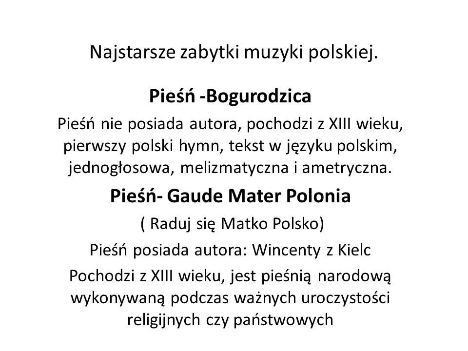 Najstarsze zabytki muzyki polskiej. Pieśń -Bogurodzica Pieśń nie posiada autora, pochodzi z XIII wieku, pierwszy polski hymn, tekst w języku polskim,
