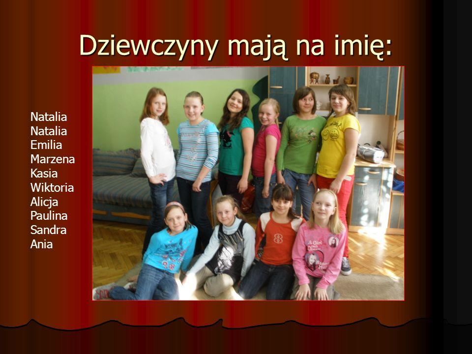 Dziewczyny mają na imię: Natalia Emilia Marzena Kasia Wiktoria Alicja Paulina Sandra Ania