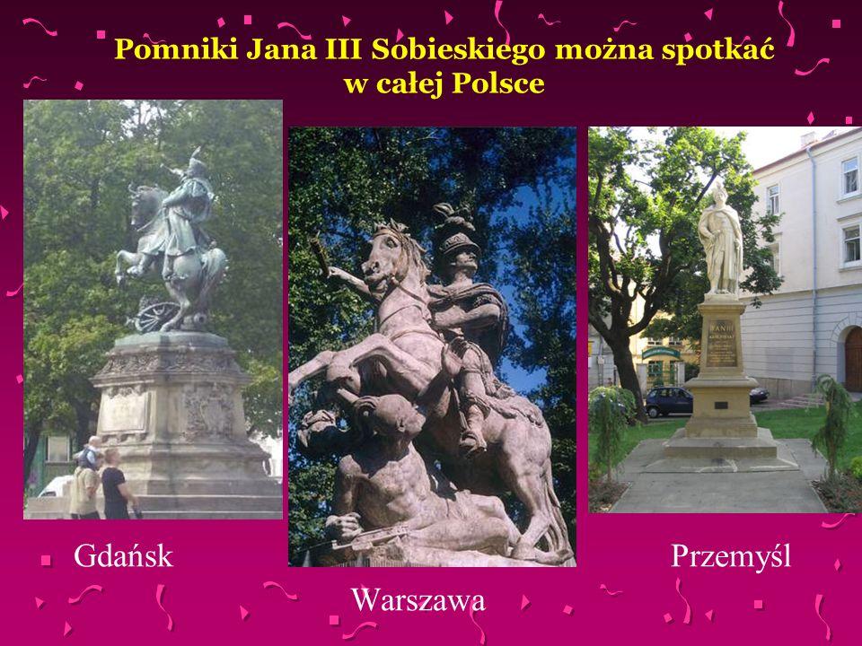 Pomniki Jana III Sobieskiego można spotkać w całej Polsce Gdańsk Przemyśl Warszawa