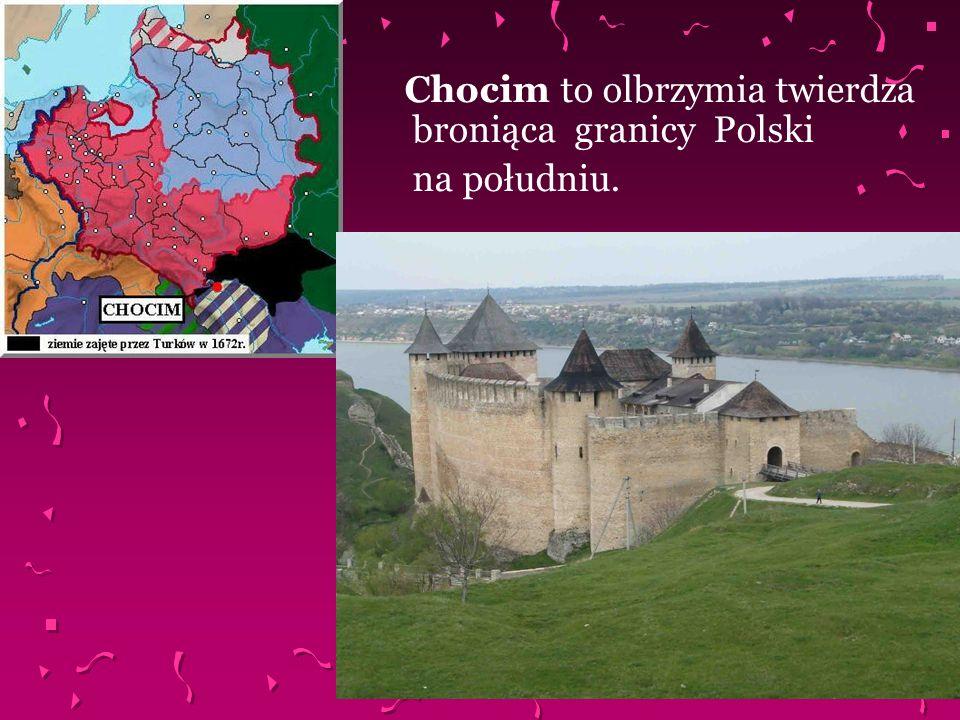 Chocim to olbrzymia twierdza broniąca granicy Polski na południu.