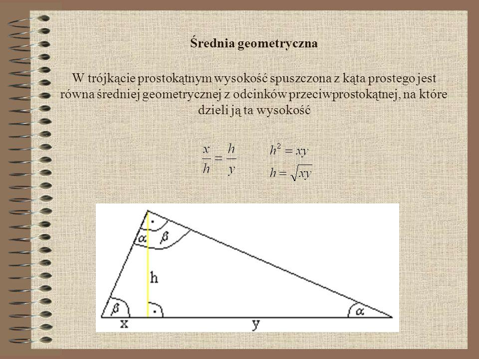 Średnia geometryczna W trójkącie prostokątnym wysokość spuszczona z kąta prostego jest równa średniej geometrycznej z odcinków przeciwprostokątnej, na