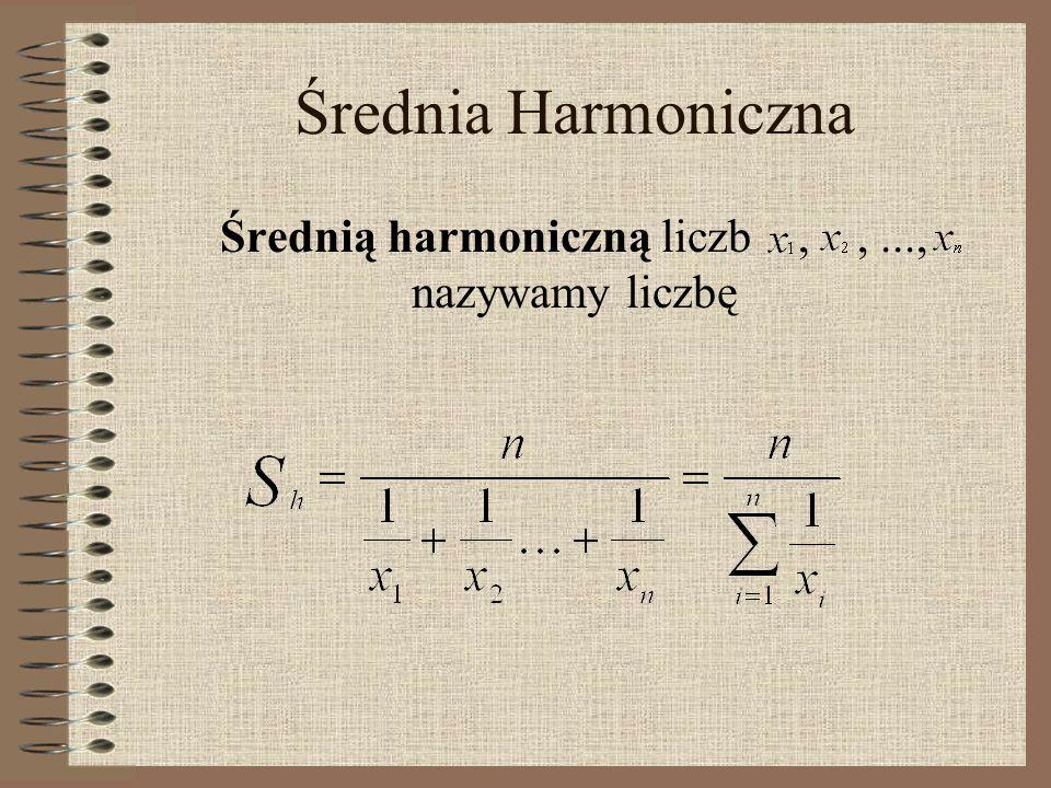 Średnia Harmoniczna Średnią harmoniczną liczb,,..., nazywamy liczbę
