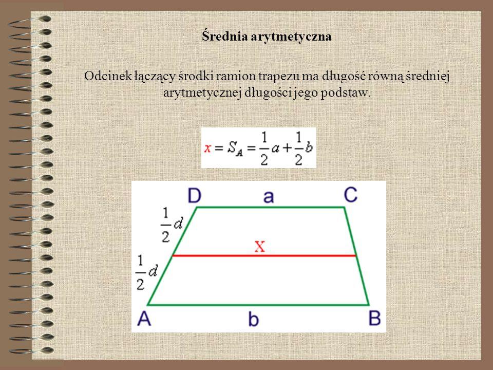 Średnia arytmetyczna Odcinek łączący środki ramion trapezu ma długość równą średniej arytmetycznej długości jego podstaw.