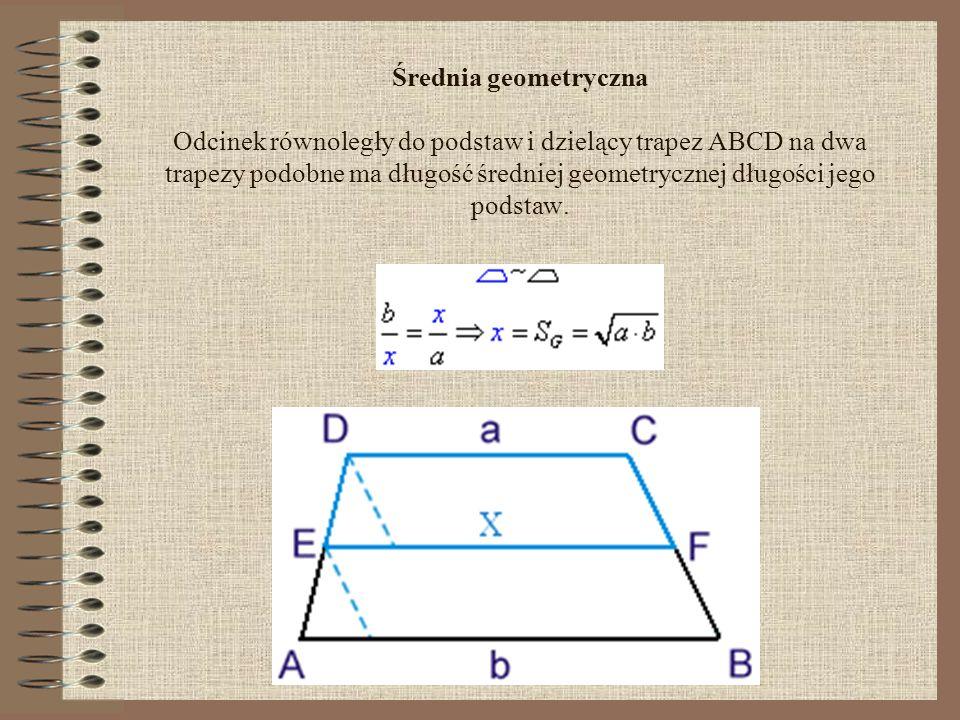 Średnia harmoniczna Odcinek równoległy do podstaw i przechodzący przez punkt przecięcia przekątnych trapezu ma długość równą średniej harmonicznej długości jego podstaw.