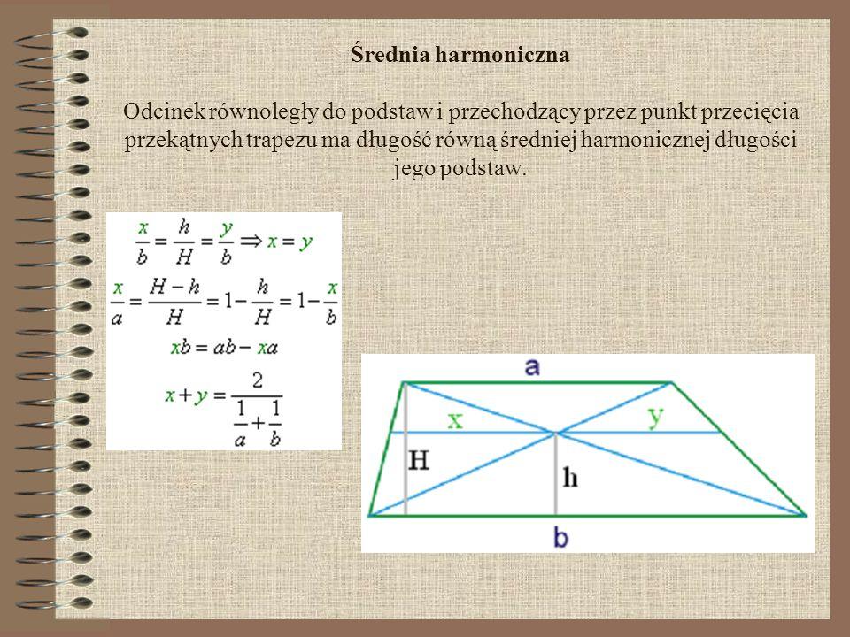 Średnia harmoniczna Odcinek równoległy do podstaw i przechodzący przez punkt przecięcia przekątnych trapezu ma długość równą średniej harmonicznej dłu