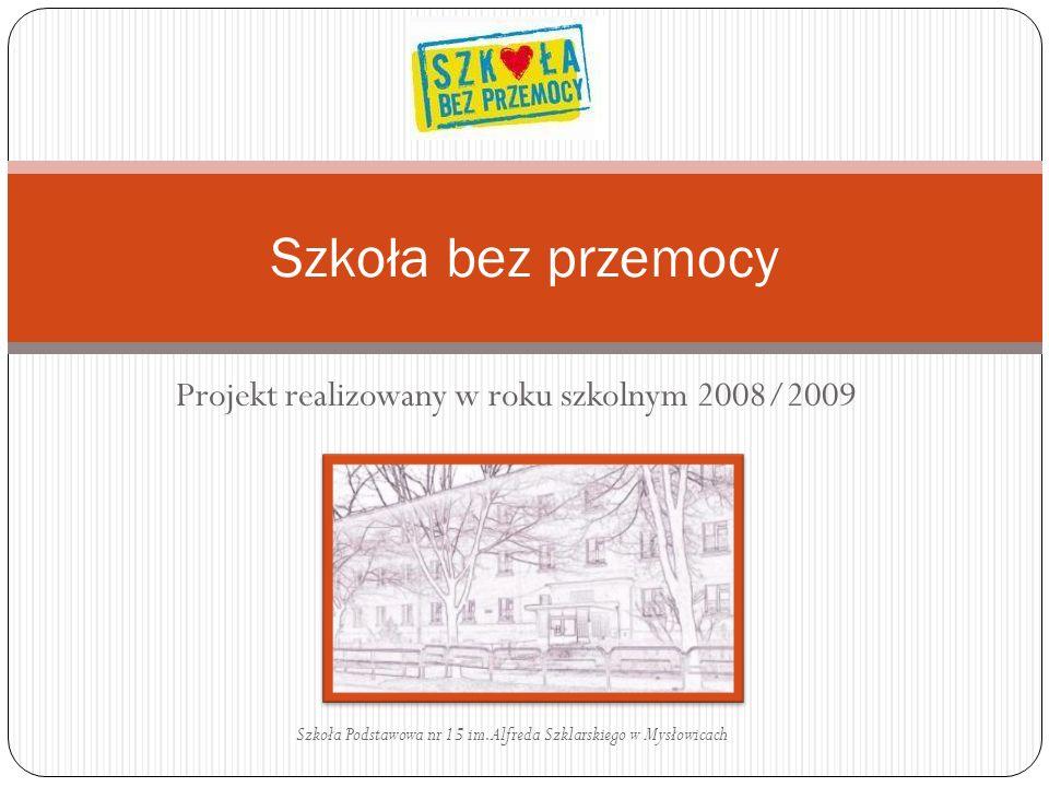 Projekt realizowany w roku szkolnym 2008/2009 Szkoła bez przemocy Szkoła Podstawowa nr 15 im. Alfreda Szklarskiego w Mysłowicach