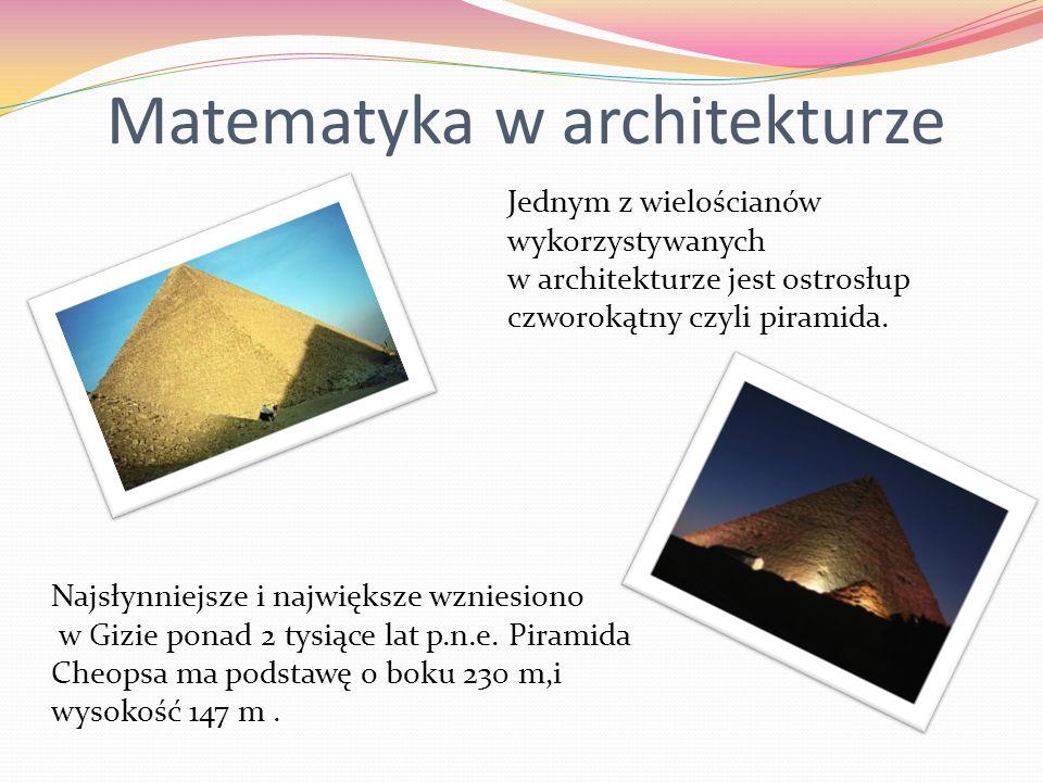 Matematyka w architekturze Jednym z wielościanów wykorzystywanych w architekturze jest ostrosłup czworokątny czyli piramida. Najsłynniejsze i najwięks