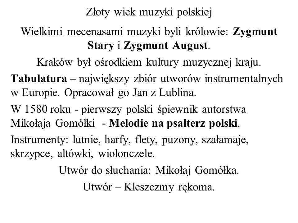 Złoty wiek muzyki polskiej Wielkimi mecenasami muzyki byli królowie: Zygmunt Stary i Zygmunt August. Kraków był ośrodkiem kultury muzycznej kraju. Tab
