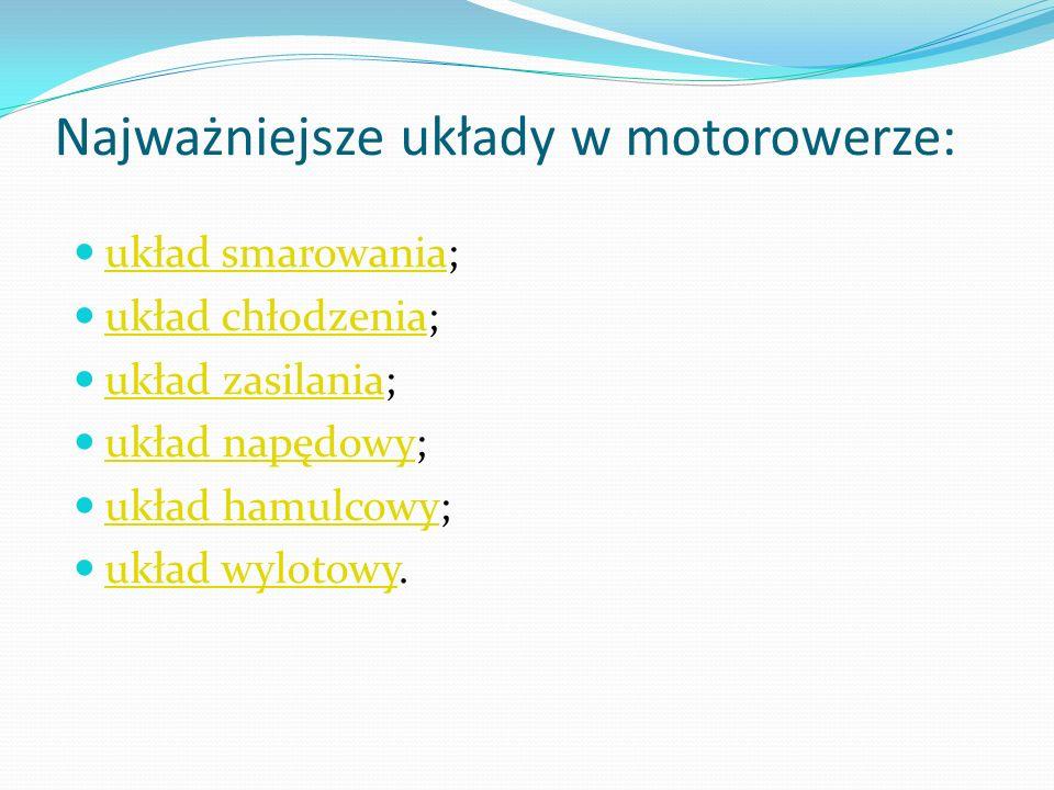 Najważniejsze układy w motorowerze: układ smarowania; układ smarowania układ chłodzenia; układ chłodzenia układ zasilania; układ zasilania układ napęd