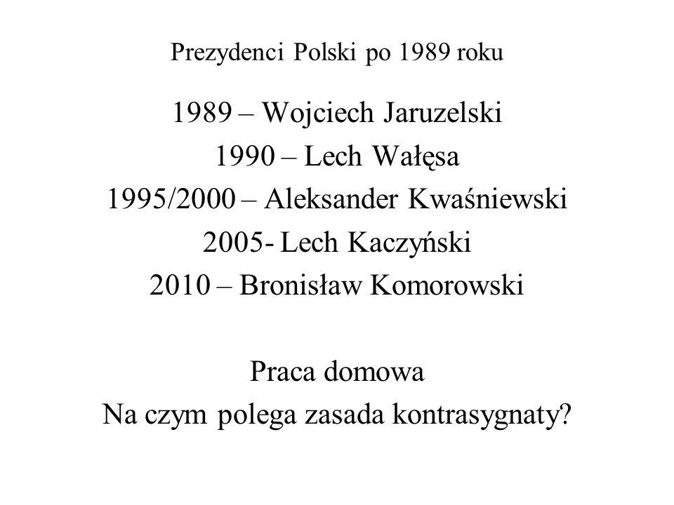 Prezydenci Polski po 1989 roku 1989 – Wojciech Jaruzelski 1990 – Lech Wałęsa 1995/2000 – Aleksander Kwaśniewski 2005- Lech Kaczyński 2010 – Bronisław