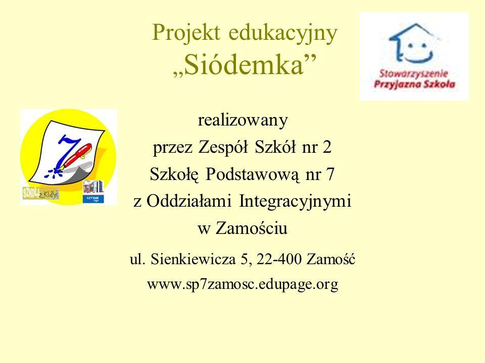 Projekt edukacyjny Siódemka realizowany przez Zespół Szkół nr 2 Szkołę Podstawową nr 7 z Oddziałami Integracyjnymi w Zamościu ul.