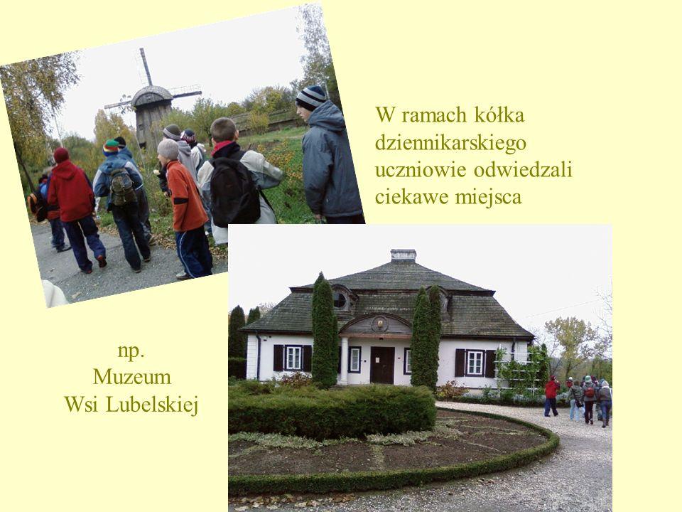 W ramach kółka dziennikarskiego uczniowie odwiedzali ciekawe miejsca np. Muzeum Wsi Lubelskiej
