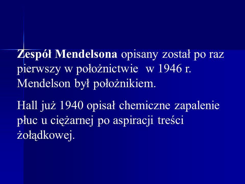 Zespół Mendelsona opisany został po raz pierwszy w położnictwie w 1946 r. Mendelson był położnikiem. Hall już 1940 opisał chemiczne zapalenie płuc u c