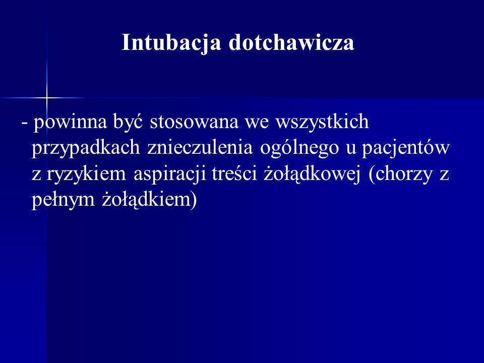 Intubacja dotchawicza - powinna być stosowana we wszystkich przypadkach znieczulenia ogólnego u pacjentów z ryzykiem aspiracji treści żołądkowej (chor