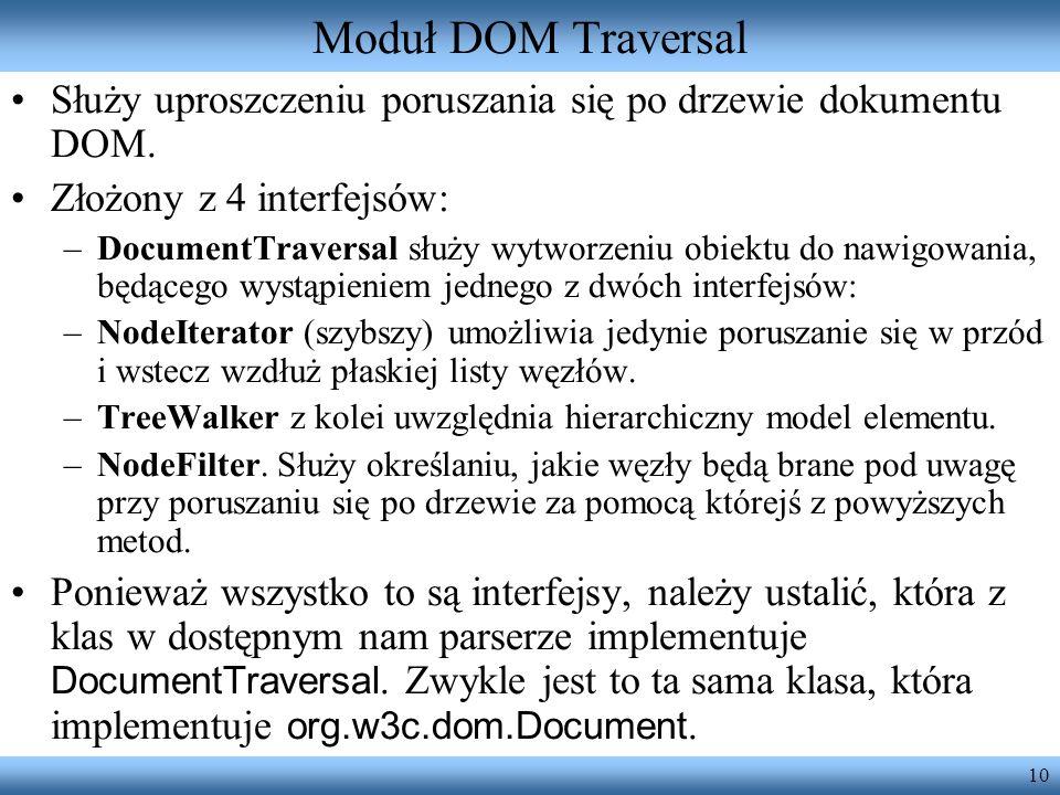 10 Moduł DOM Traversal Służy uproszczeniu poruszania się po drzewie dokumentu DOM. Złożony z 4 interfejsów: –DocumentTraversal służy wytworzeniu obiek