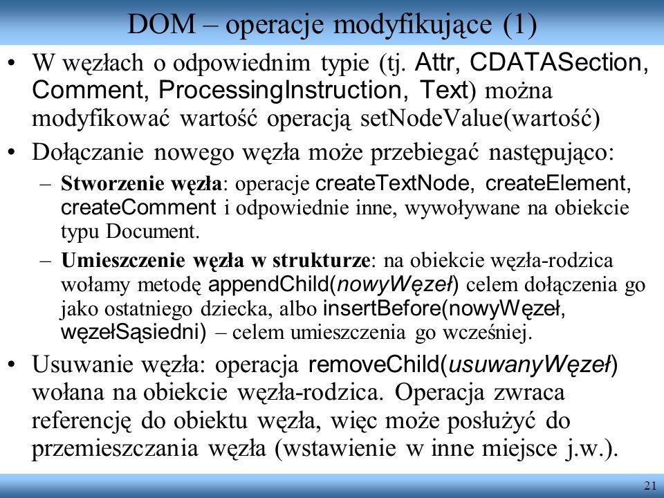 21 DOM – operacje modyfikujące (1) W węzłach o odpowiednim typie (tj. Attr, CDATASection, Comment, ProcessingInstruction, Text ) można modyfikować war