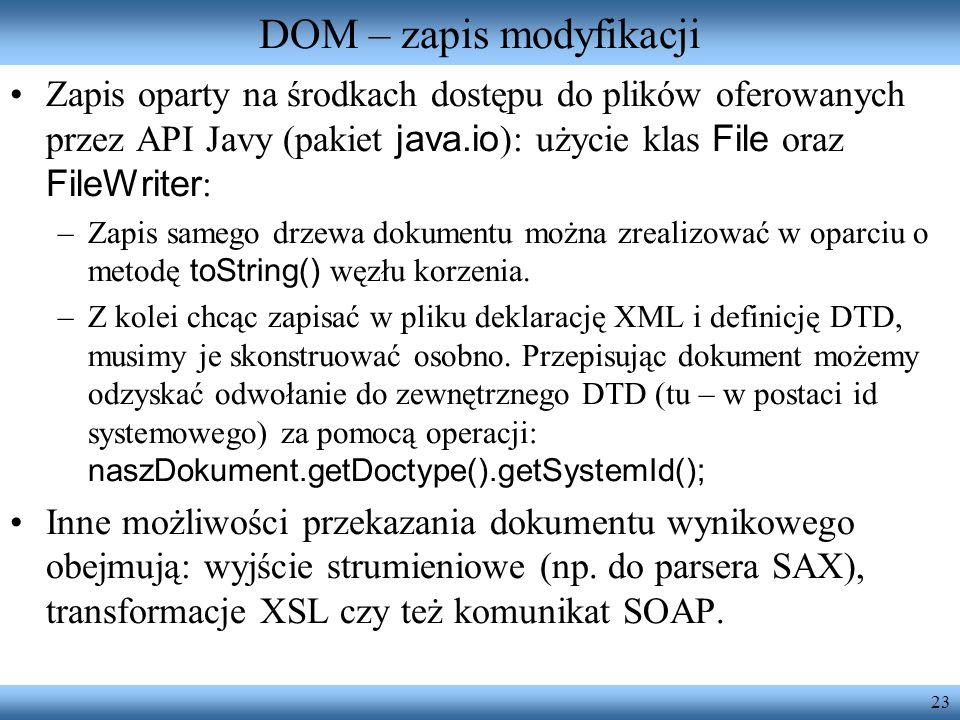23 DOM – zapis modyfikacji Zapis oparty na środkach dostępu do plików oferowanych przez API Javy (pakiet java.io ): użycie klas File oraz FileWriter :