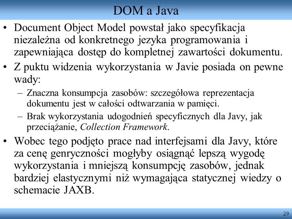 29 DOM a Java Document Object Model powstał jako specyfikacja niezależna od konkretnego jezyka programowania i zapewniająca dostęp do kompletnej zawar