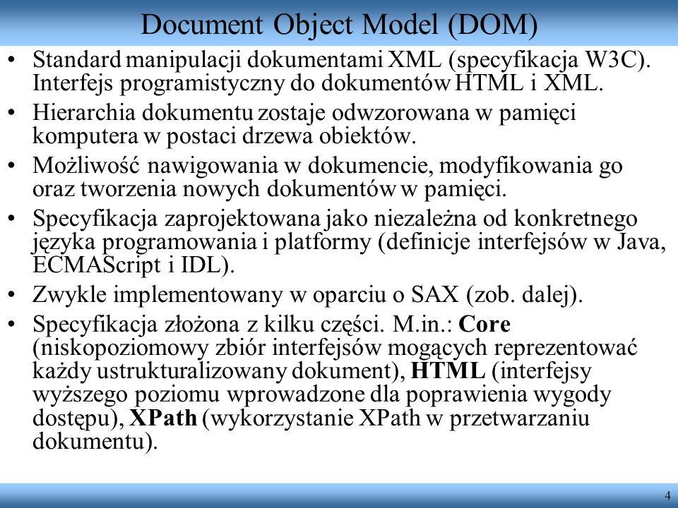 4 Document Object Model (DOM) Standard manipulacji dokumentami XML (specyfikacja W3C). Interfejs programistyczny do dokumentów HTML i XML. Hierarchia