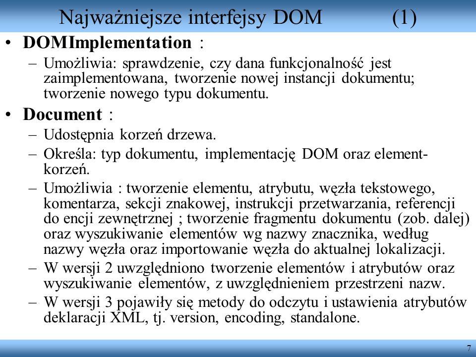 7 Najważniejsze interfejsy DOM(1) DOMImplementation : –Umożliwia: sprawdzenie, czy dana funkcjonalność jest zaimplementowana, tworzenie nowej instancj