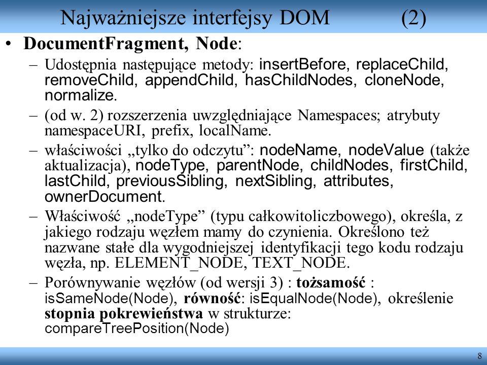 8 Najważniejsze interfejsy DOM(2) DocumentFragment, Node: –Udostępnia następujące metody: insertBefore, replaceChild, removeChild, appendChild, hasChi