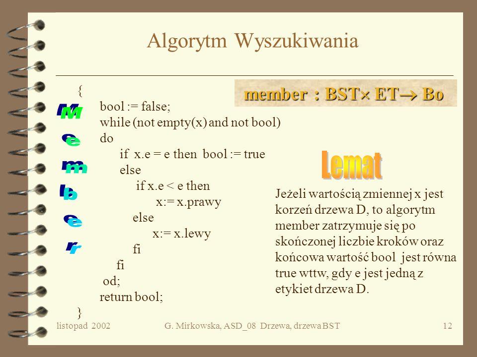 listopad 2002G. Mirkowska, ASD_08 Drzewa, drzewa BST11 Operacja wyszukiwania w BST Rozpoczynając od korzenia, porównujemy etykietę wierzchołka x z wys
