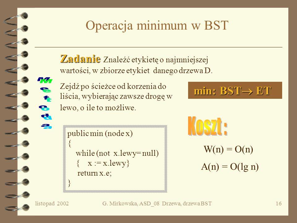 listopad 2002G. Mirkowska, ASD_08 Drzewa, drzewa BST15 Cd. Koszt średni wyszukiwania i LD PD i-1 elem.n-i elem. Prawdopodobieństwo tego, że e jest w l