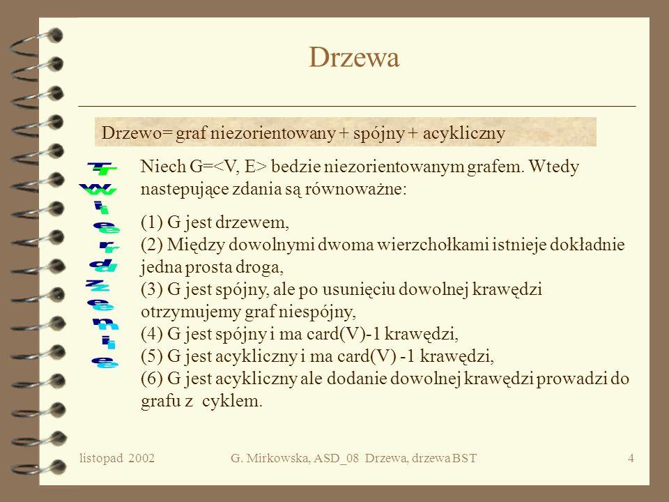 listopad 2002G. Mirkowska, ASD_08 Drzewa, drzewa BST3 Grafy System relacyjny postaci, gdzie V jest dowolnym niepustym zbiorem, a E relacją binarną w V