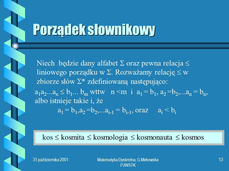 31 października 2001Matematyka Dyskretna, G.Mirkowska PJWSTK 12 Przykład Niech będą zbiory (X 1, 1 ), (X 2, 2 ),..., (X n, n ), liniowo uporządkowne.