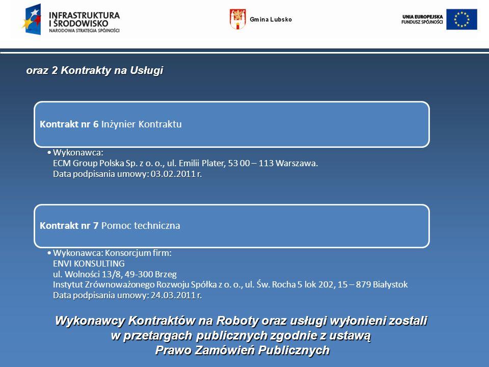 oraz 2 Kontrakty na Usługi Kontrakt nr 6 Inżynier Kontraktu Wykonawca: Data podpisania umowy: 03.02.2011 r.Wykonawca: ECM Group Polska Sp. z o. o., ul
