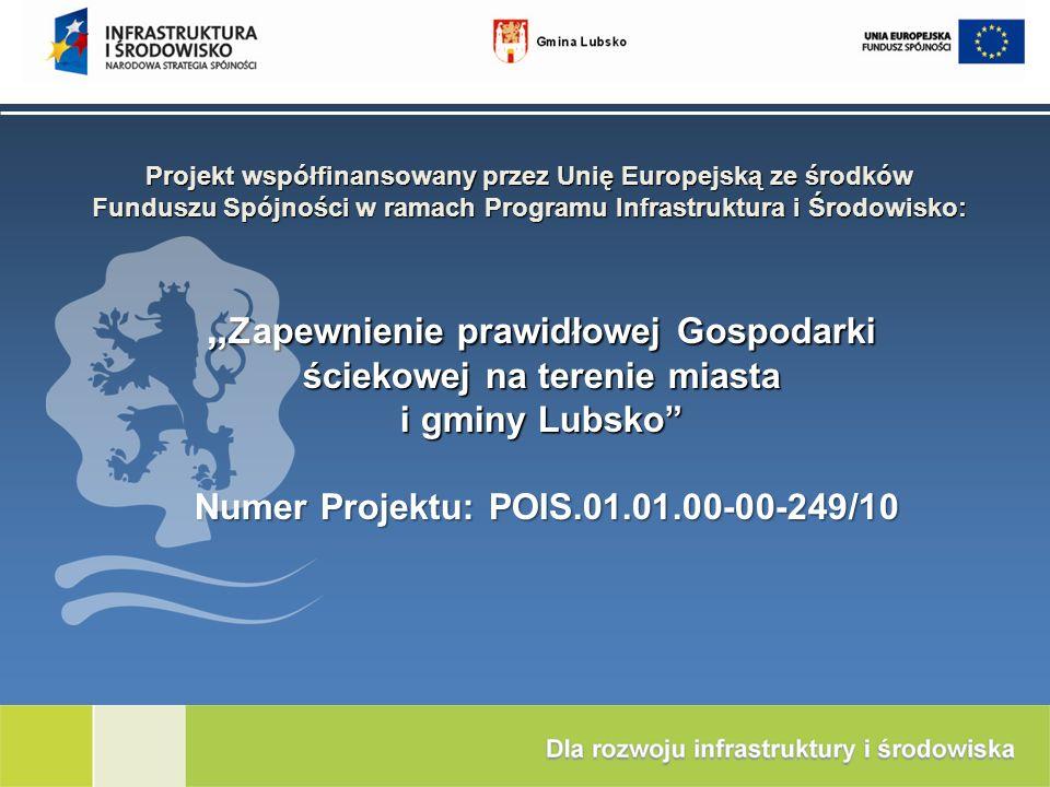 Zapewnienie prawidłowej Gospodarki ściekowej na terenie miasta i gminy Lubsko Numer Projektu: POIS.01.01.00-00-249/10 Zapewnienie prawidłowej Gospodar