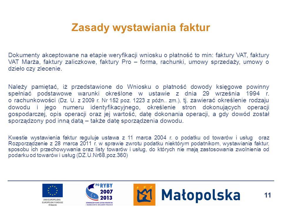 11 Zasady wystawiania faktur Dokumenty akceptowane na etapie weryfikacji wniosku o płatność to min: faktury VAT, faktury VAT Marża, faktury zaliczkowe