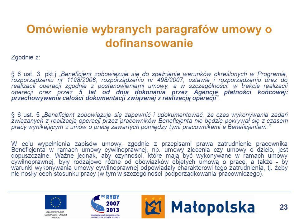 23 Omówienie wybranych paragrafów umowy o dofinansowanie Zgodnie z: § 6 ust. 3. pkt.j Beneficjent zobowiązuje się do spełnienia warunków określonych w