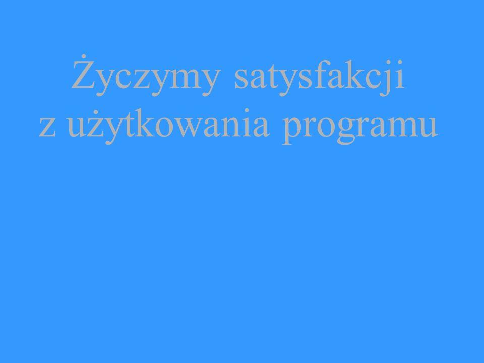 Życzymy satysfakcji z użytkowania programu
