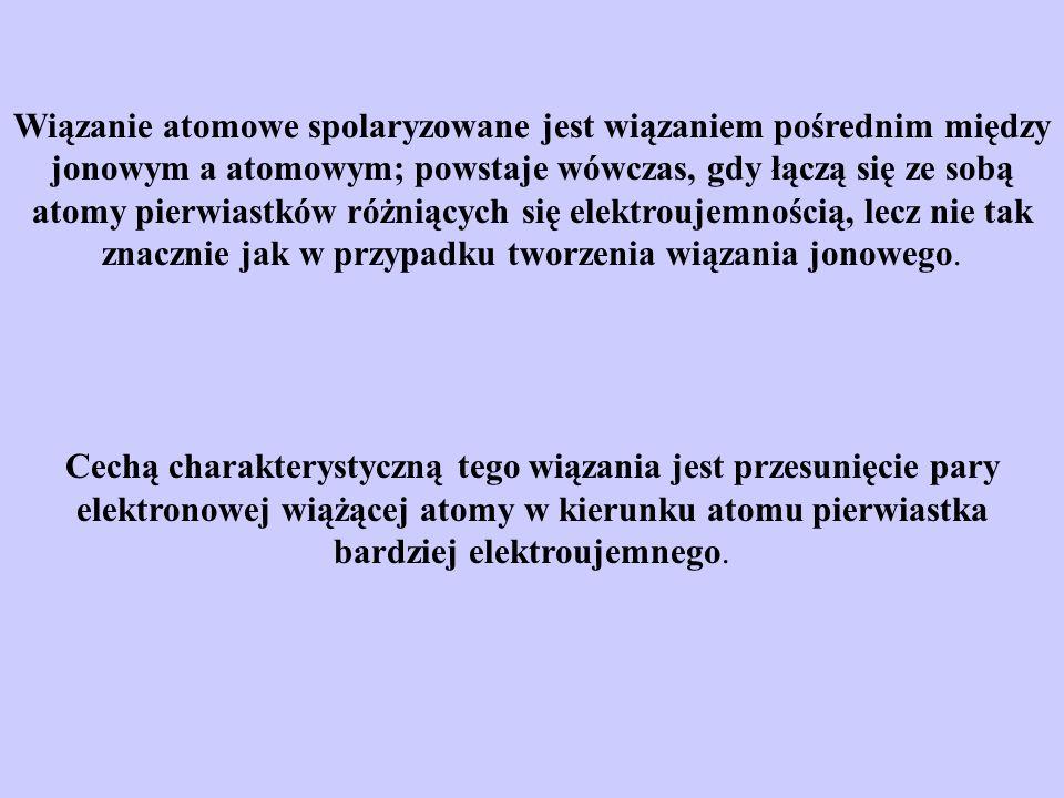 Wiązanie atomowe spolaryzowane jest wiązaniem pośrednim między jonowym a atomowym; powstaje wówczas, gdy łączą się ze sobą atomy pierwiastków różniący