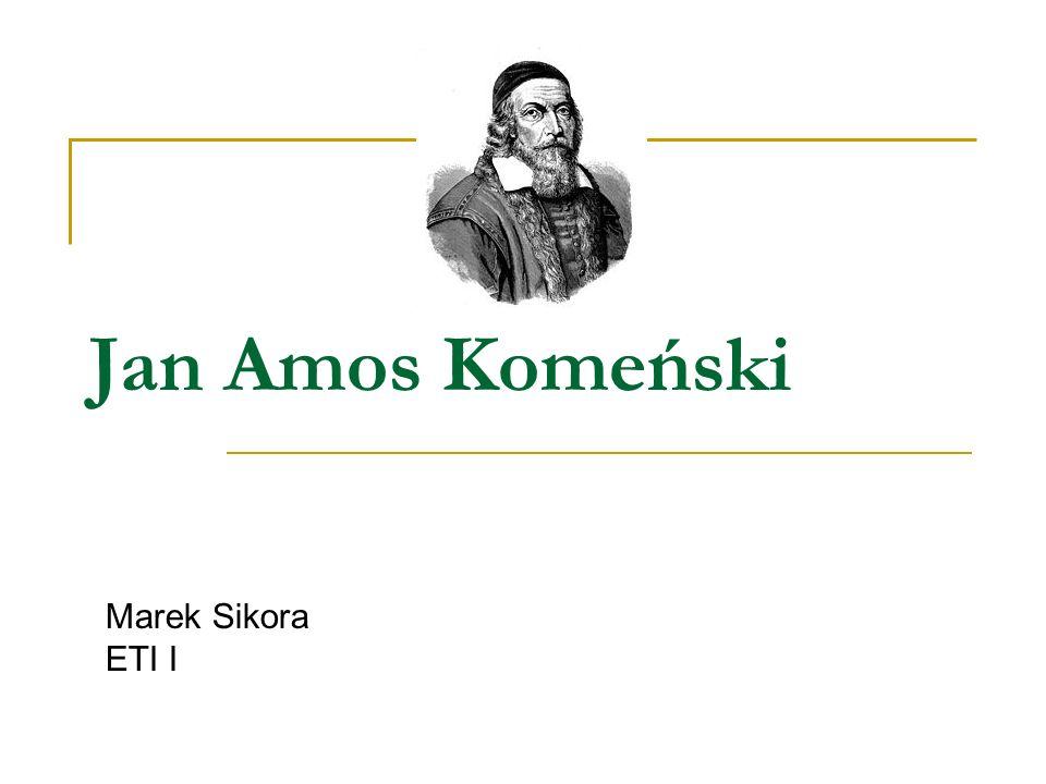 Jan Amos Komeński Marek Sikora ETI I