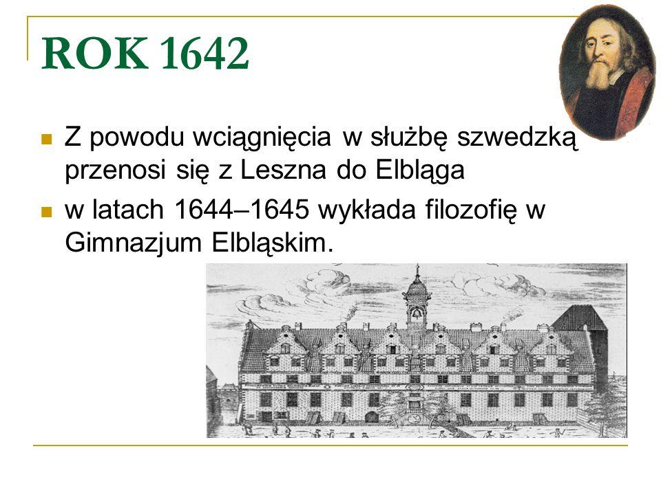 ROK 1642 Z powodu wciągnięcia w służbę szwedzką przenosi się z Leszna do Elbląga w latach 1644–1645 wykłada filozofię w Gimnazjum Elbląskim.
