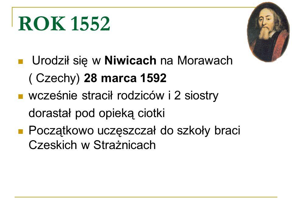 ROK 1552 Urodził się w Niwicach na Morawach ( Czechy) 28 marca 1592 wcześnie stracił rodziców i 2 siostry dorastał pod opieką ciotki Początkowo uczęsz