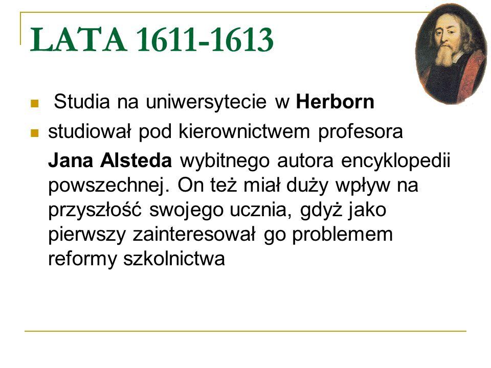 LATA 1611-1613 Studia na uniwersytecie w Herborn studiował pod kierownictwem profesora Jana Alsteda wybitnego autora encyklopedii powszechnej. On też