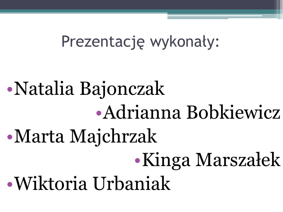 Prezentację wykonały: Natalia Bajonczak Adrianna Bobkiewicz Marta Majchrzak Kinga Marszałek Wiktoria Urbaniak