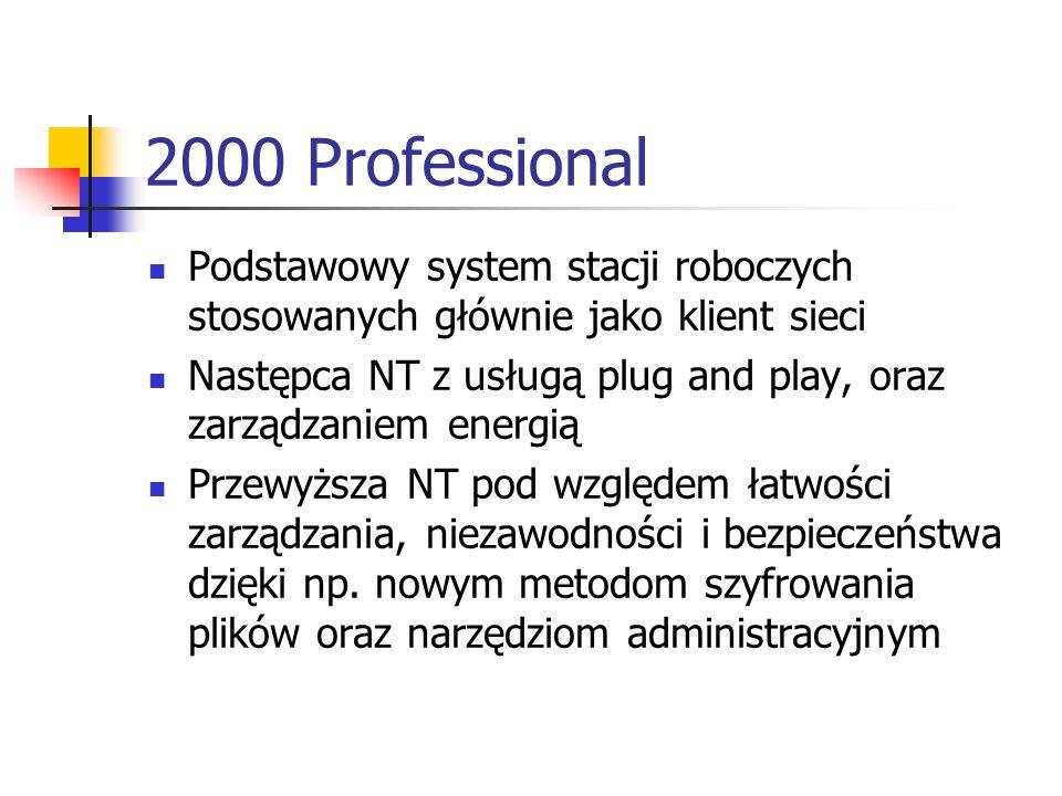 2000 Server Server plików wydruków i aplikacji (może stanowić platformę dla serwera sieci WEB) Jądro systemu stanowi zestaw usług opartych na usługach Active Directory Obsługuje architektury jedno- i wieloprocesorowe z przetwarzaniem symetrycznym SMP (Symmetric MultiProcessing) posiadające do 4 GB pamięci RAM