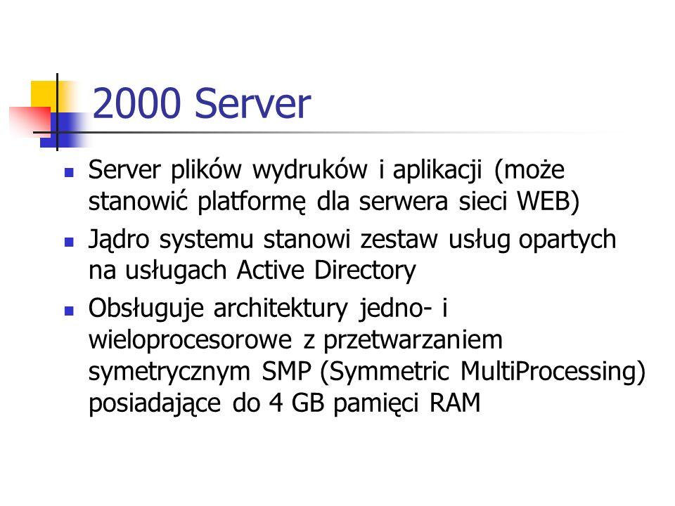2000 Advanced Server Funkcjonalność jak w 2000 Server z poszerzoną skalowalnością (do 8 procesorów) Głównie do zastosowań bazodanowych Sprzęt zaprojektowany według specyfikacji PAE (Physical Address Extension) pozwala systemowi wykorzystywać duże ilości pamięci