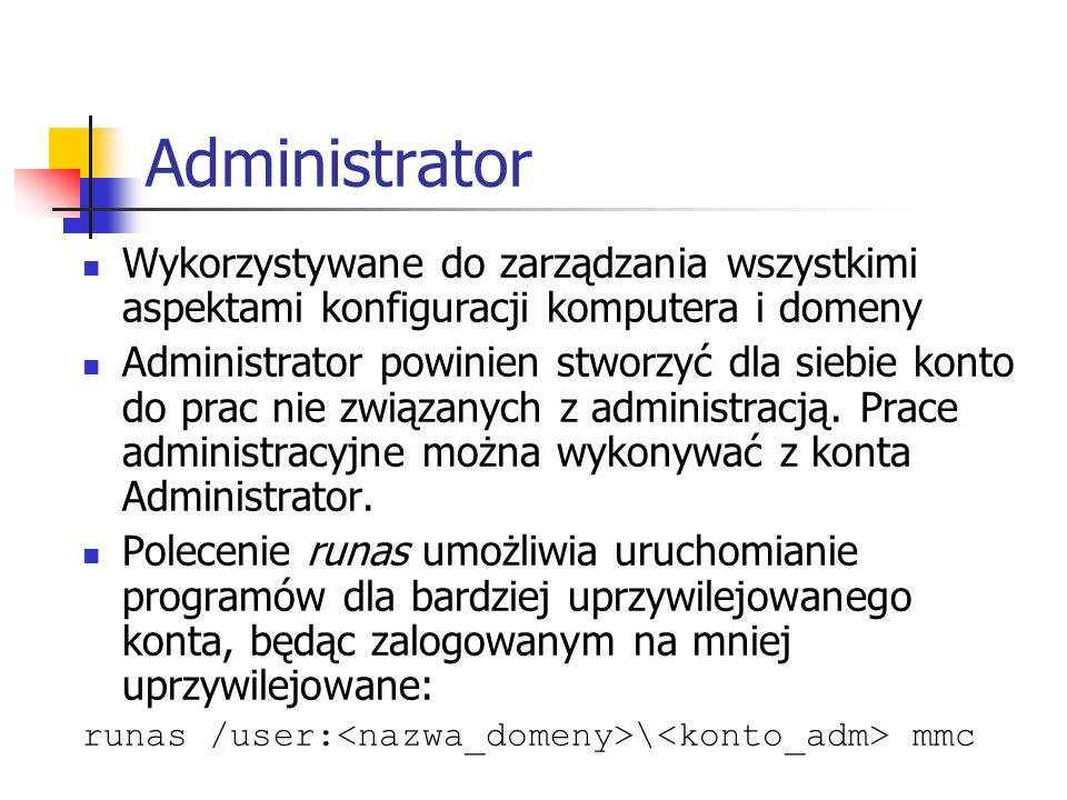 Administrator Wykorzystywane do zarządzania wszystkimi aspektami konfiguracji komputera i domeny Administrator powinien stworzyć dla siebie konto do p