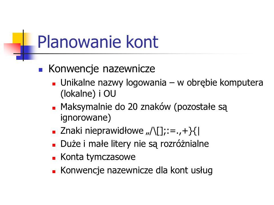 Planowanie kont Konwencje nazewnicze Unikalne nazwy logowania – w obrębie komputera (lokalne) i OU Maksymalnie do 20 znaków (pozostałe są ignorowane)