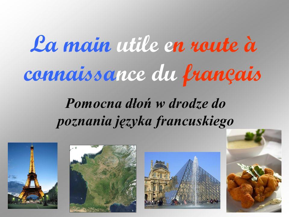 La main utile en route à connaissance du fran Ç ais Pomocna dłoń w drodze do poznania języka francuskiego