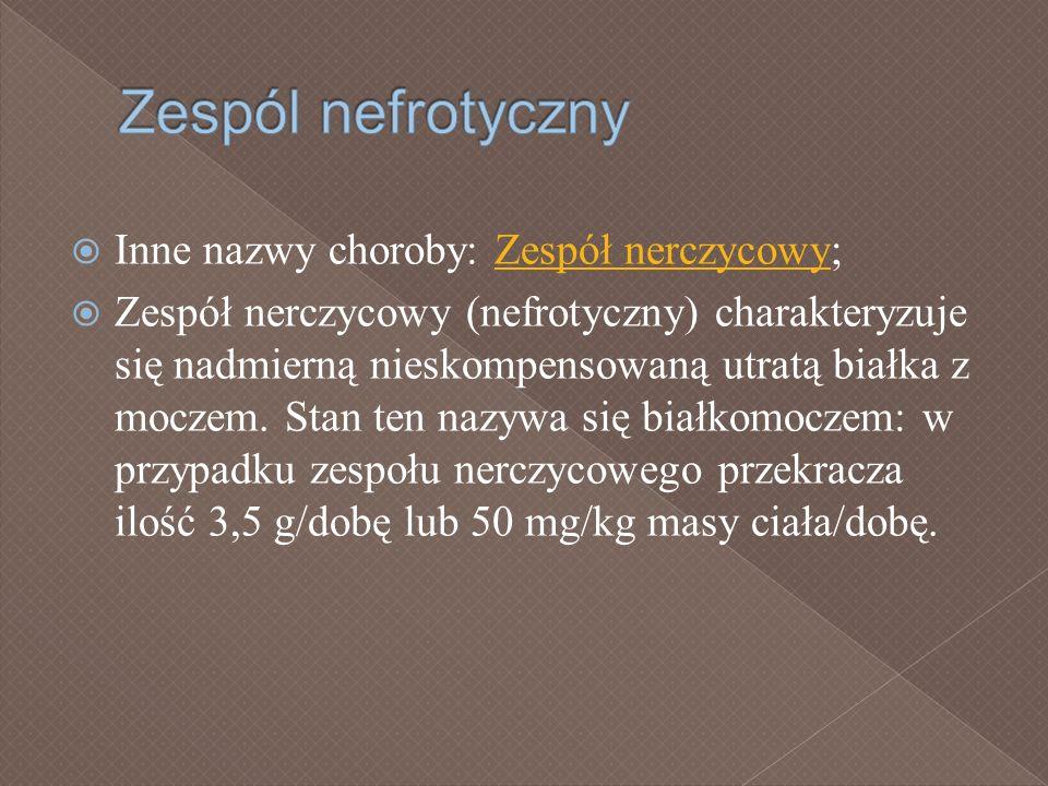 Inne nazwy choroby: Zespół nerczycowy;Zespół nerczycowy Zespół nerczycowy (nefrotyczny) charakteryzuje się nadmierną nieskompensowaną utratą białka z