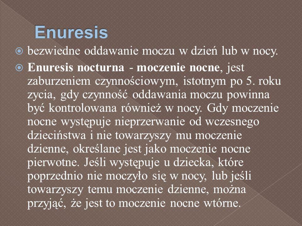 bezwiedne oddawanie moczu w dzień lub w nocy. Enuresis nocturna - moczenie nocne, jest zaburzeniem czynnościowym, istotnym po 5. roku zycia, gdy czynn