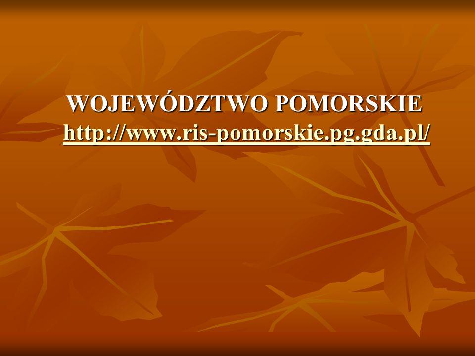 WOJEWÓDZTWO POMORSKIE http://www.ris-pomorskie.pg.gda.pl/ WOJEWÓDZTWO POMORSKIE http://www.ris-pomorskie.pg.gda.pl/ http://www.ris-pomorskie.pg.gda.pl