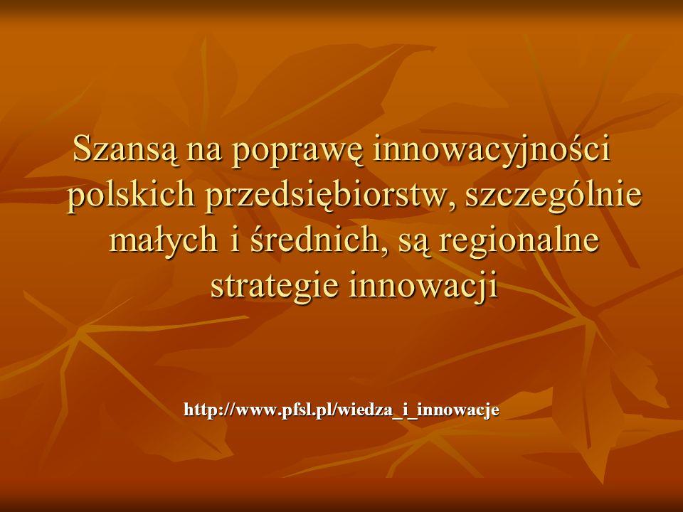Szansą na poprawę innowacyjności polskich przedsiębiorstw, szczególnie małych i średnich, są regionalne strategie innowacji http://www.pfsl.pl/wiedza_