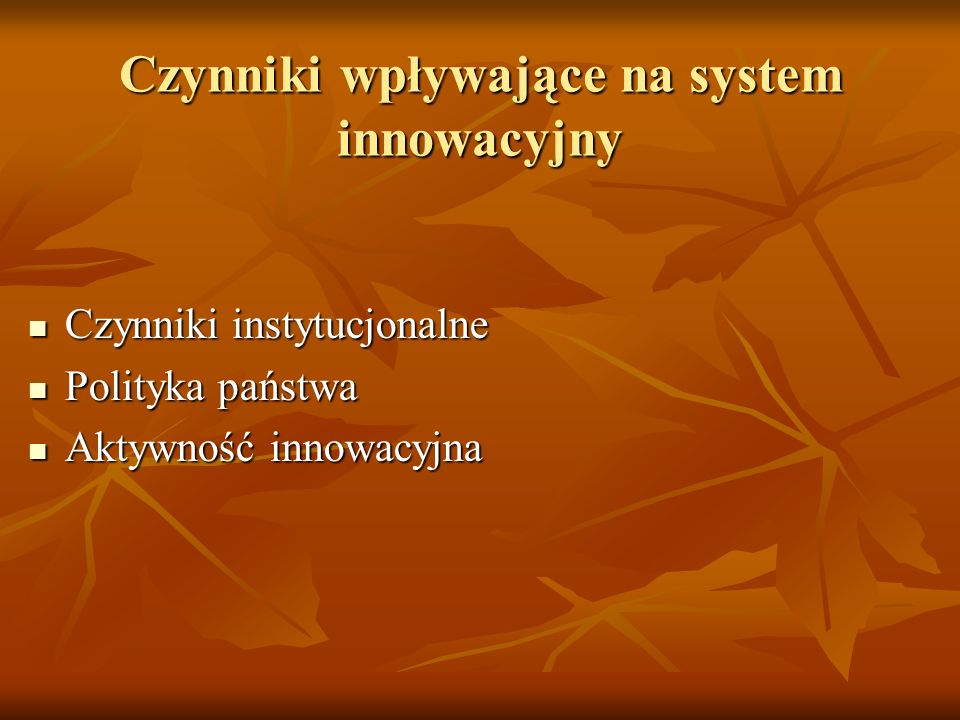 Czynniki wpływające na system innowacyjny Czynniki instytucjonalne Czynniki instytucjonalne Polityka państwa Polityka państwa Aktywność innowacyjna Ak